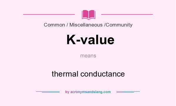 What does K-value mean? It stands for thermal conductance