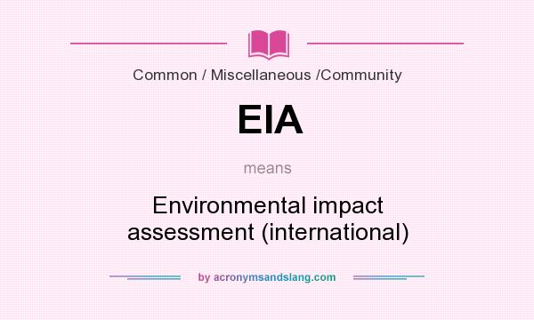What does EIA mean? It stands for Environmental impact assessment (international)