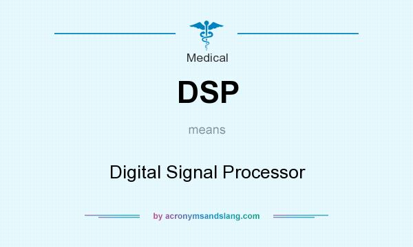 What does DSP mean? It stands for Digital Signal Processor