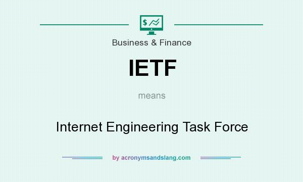 What does IETF mean? It stands for Internet Engineering Task Force