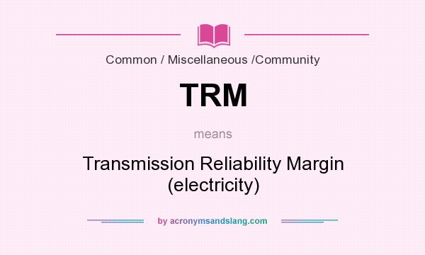 TRM - Transmission Reliability Margin (electricity) in Common ...