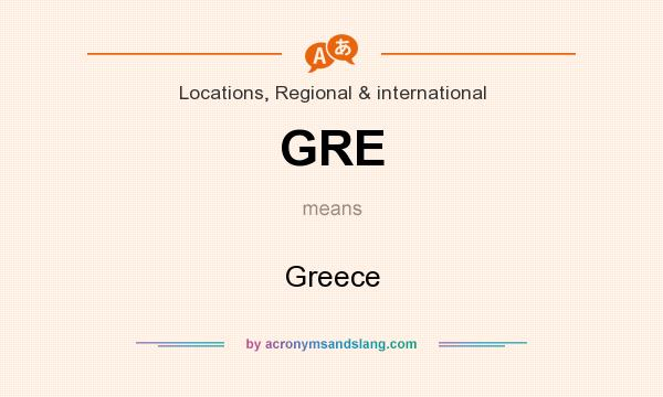 What does GRE mean? It stands for Greece