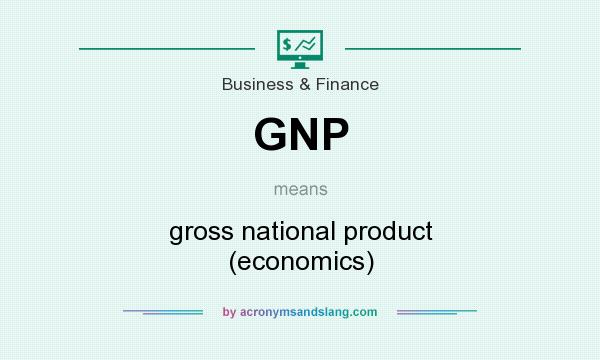 What does GNP mean? It stands for gross national product (economics)