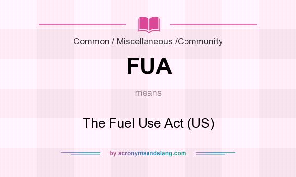 What does FUA mean? It stands for The Fuel Use Act (US)