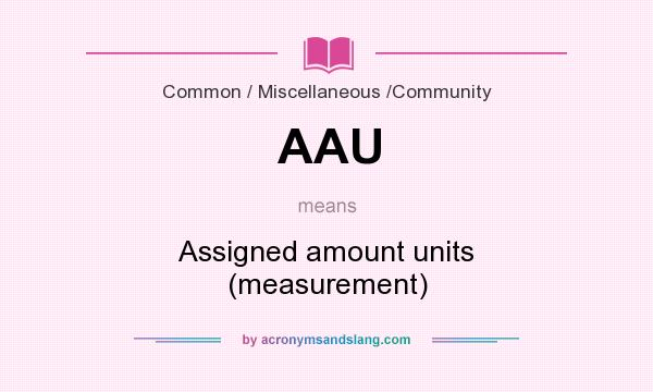 What does AAU mean? It stands for Assigned amount units (measurement)