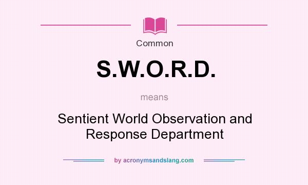 What does S.W.O.R.D. mean? It stands for Sentient World Observation and Response Department