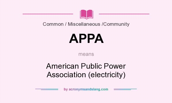 What does APPA mean? It stands for American Public Power Association (electricity)