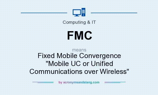 What does FMC mean? It stands for Fixed Mobile Convergence Mobile UC or Unified Communications over Wireless