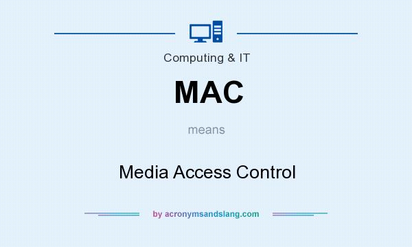 What does MAC mean? It stands for Media Access Control