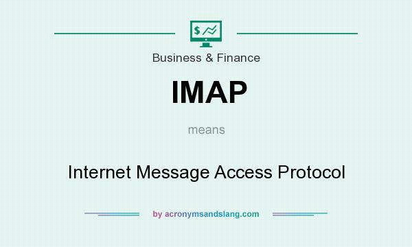 What does IMAP mean? It stands for Internet Message Access Protocol