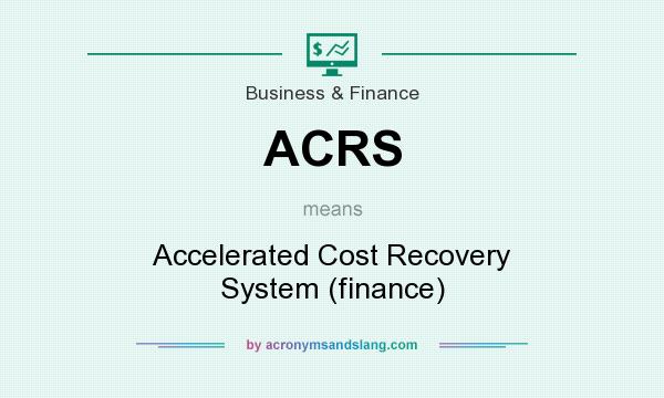 What does ACRS mean? It stands for Accelerated Cost Recovery System (finance)