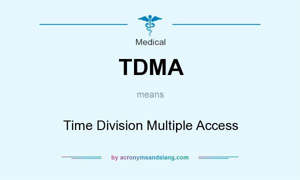 What does TDMA mean? It stands for Time Division Multiple Access