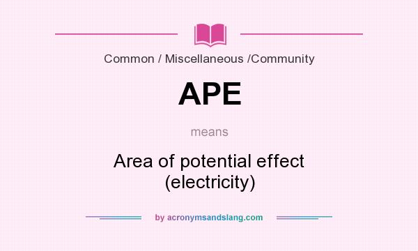 What does APE mean? It stands for Area of potential effect (electricity)