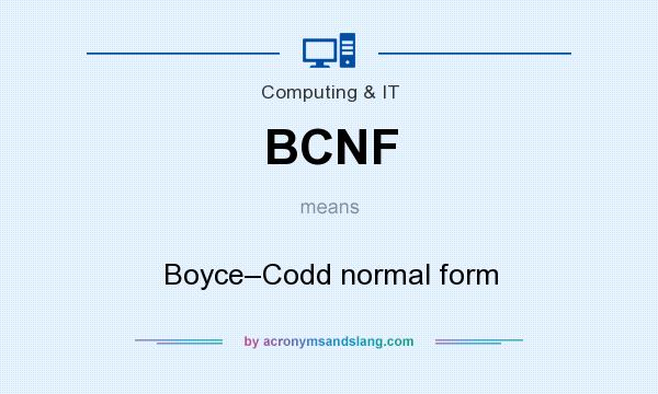 What does BCNF mean? It stands for Boyce–Codd normal form