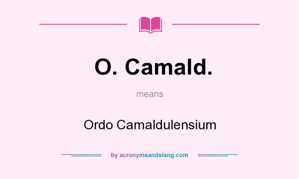 What does O. Camald. mean? It stands for Ordo Camaldulensium