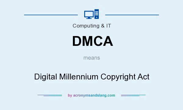 What does DMCA mean? It stands for Digital Millennium Copyright Act