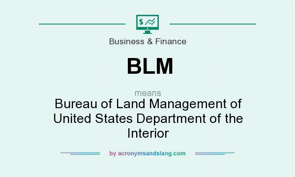 What does BLM mean? It stands for Bureau of Land Management of United States Department of the Interior