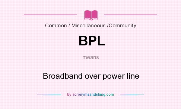 What does BPL mean? It stands for Broadband over power line