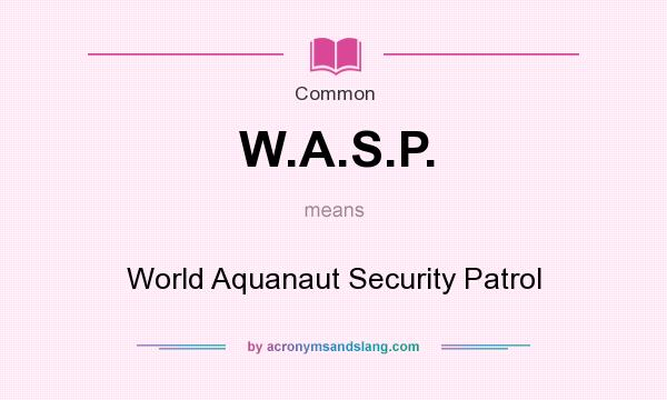 What does W.A.S.P. mean? It stands for World Aquanaut Security Patrol