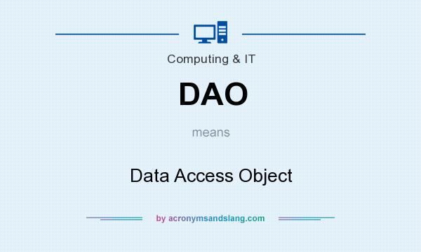 What does DAO mean? It stands for Data Access Object