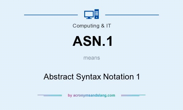 What does ASN.1 mean? It stands for Abstract Syntax Notation 1