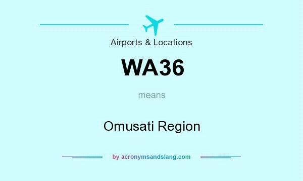 What does WA36 mean? It stands for Omusati Region