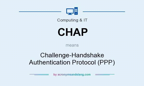 What does CHAP mean? It stands for Challenge-Handshake Authentication Protocol (PPP)