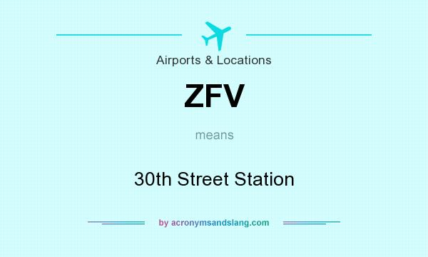 What does ZFV mean? It stands for 30th Street Station