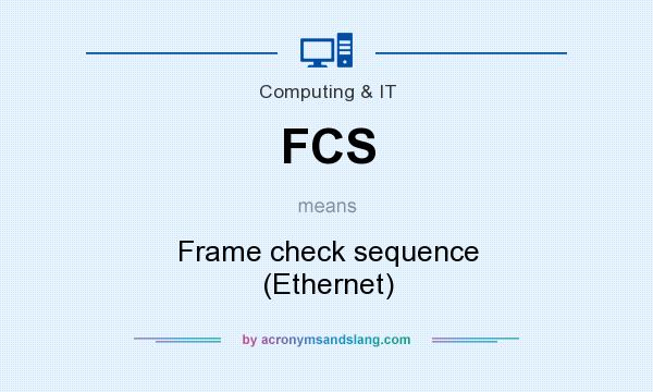 What does FCS mean? It stands for Frame check sequence (Ethernet)