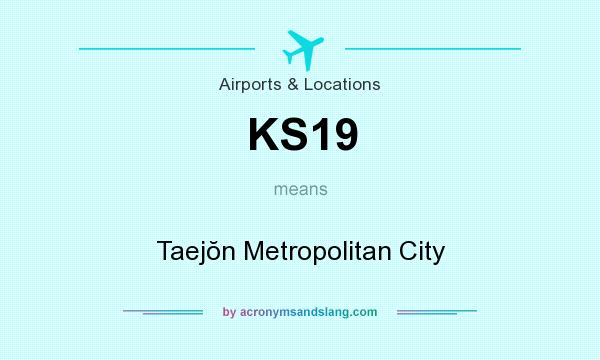 What does KS19 mean? It stands for Taejŏn Metropolitan City