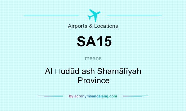 What does SA15 mean? It stands for Al Ḩudūd ash Shamālīyah Province