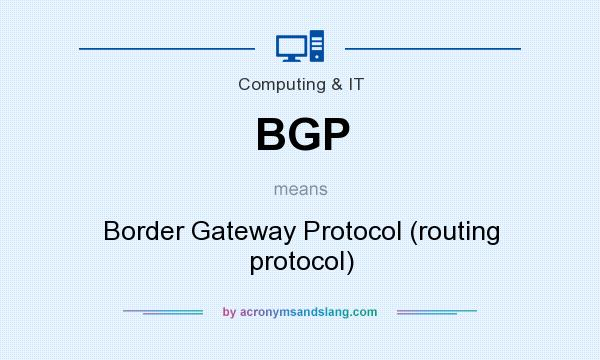 What does BGP mean? It stands for Border Gateway Protocol (routing protocol)