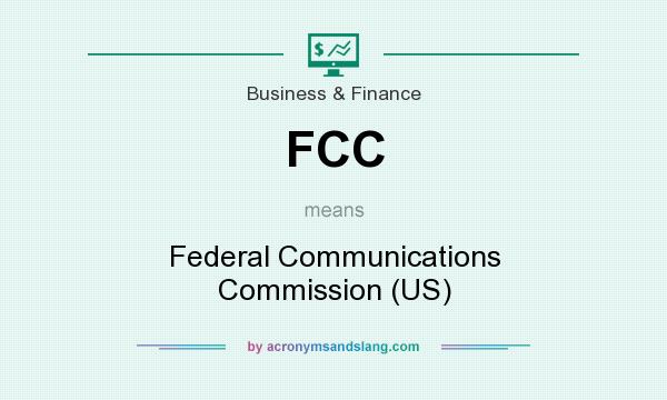 What does FCC mean? It stands for Federal Communications Commission (US)