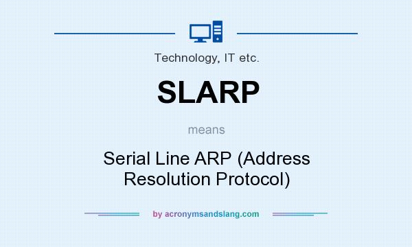 What does SLARP mean? It stands for Serial Line ARP (Address Resolution Protocol)