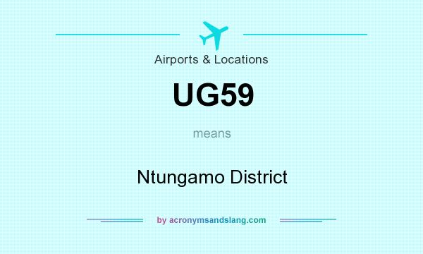 What does UG59 mean? It stands for Ntungamo District