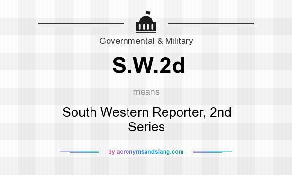 What does S.W.2d mean? It stands for South Western Reporter, 2nd Series