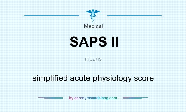 What does SAPS II mean? It stands for simplified acute physiology score