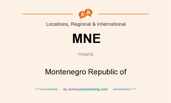 What does MNE mean? It stands for Montenegro Republic of