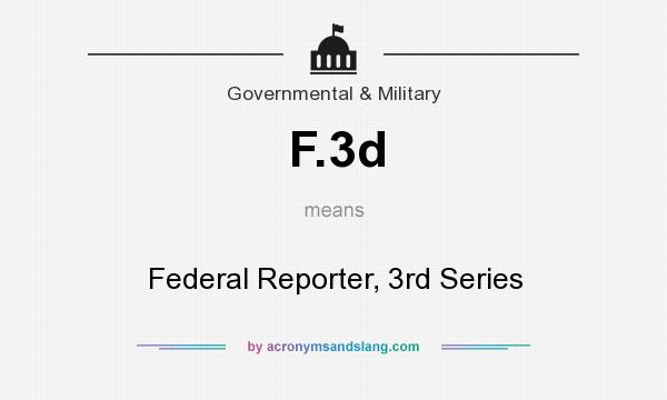 What does F.3d mean? It stands for Federal Reporter, 3rd Series