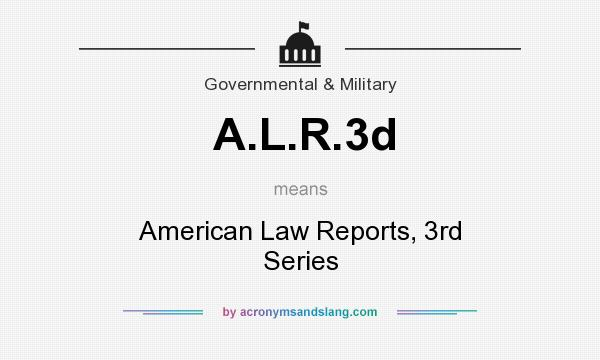 What does A.L.R.3d mean? It stands for American Law Reports, 3rd Series