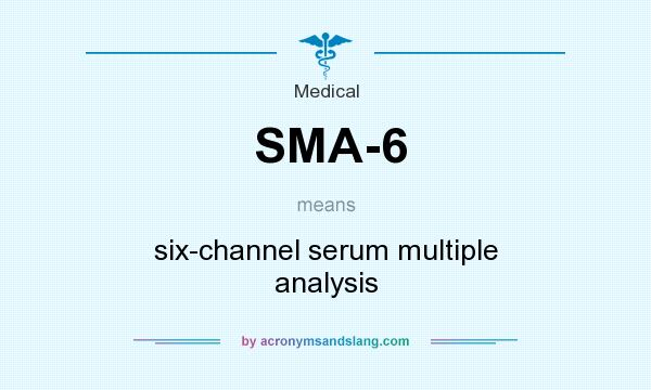 What does SMA-6 mean? It stands for six-channel serum multiple analysis
