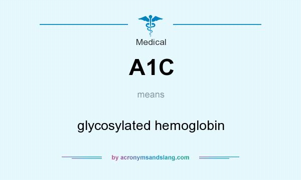 What does A1C mean? It stands for glycosylated hemoglobin