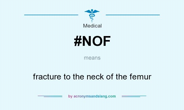 What does #NOF mean? It stands for fracture to the neck of the femur