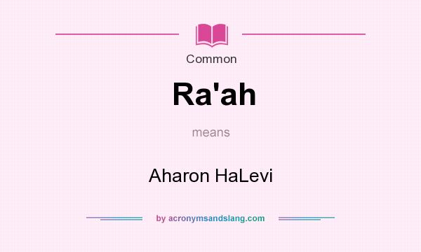 What does Ra`ah mean? It stands for Aharon HaLevi