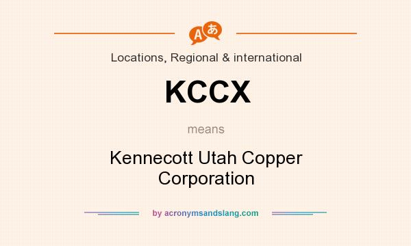 What does KCCX mean? It stands for Kennecott Utah Copper Corporation