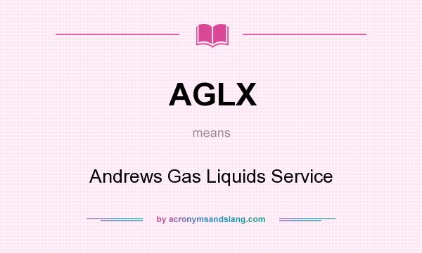 What does AGLX mean? It stands for Andrews Gas Liquids Service