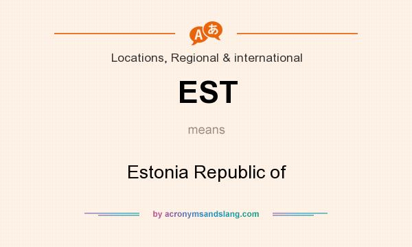 What does EST mean? It stands for Estonia Republic of