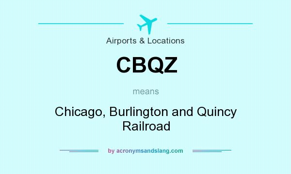 What does CBQZ mean? It stands for Chicago, Burlington and Quincy Railroad