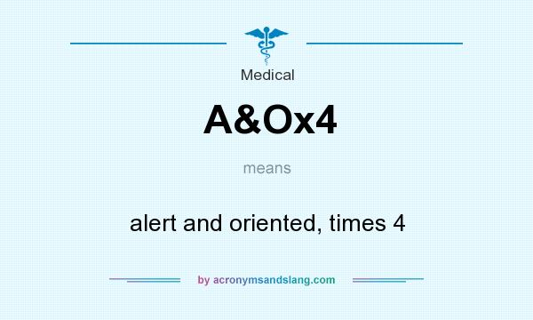What does A&Ox4 mean? It stands for alert and oriented, times 4