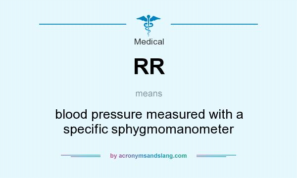 What does RR mean? It stands for blood pressure measured with a specific sphygmomanometer